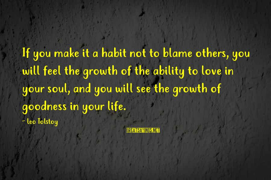 Love And Growth Sayings By Leo Tolstoy: If you make it a habit not to blame others, you will feel the growth