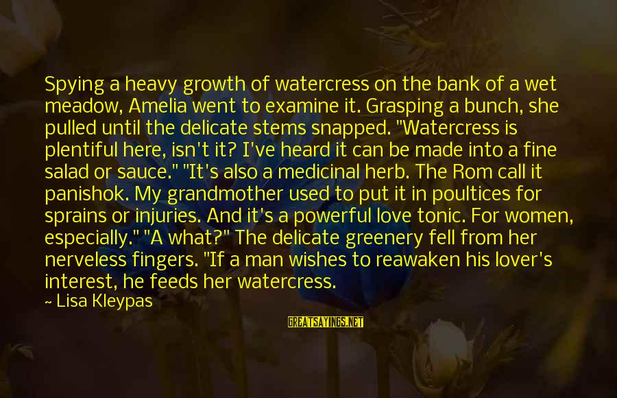 Love And Growth Sayings By Lisa Kleypas: Spying a heavy growth of watercress on the bank of a wet meadow, Amelia went