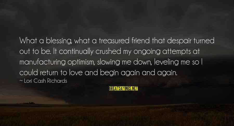 Love And Growth Sayings By Lori Cash Richards: What a blessing, what a treasured friend that despair turned out to be. It continually