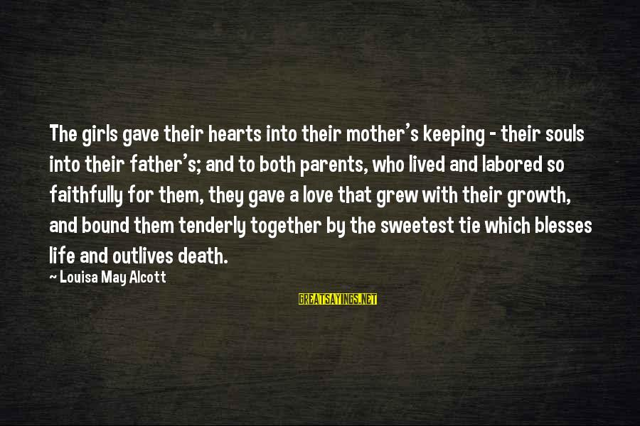 Love And Growth Sayings By Louisa May Alcott: The girls gave their hearts into their mother's keeping - their souls into their father's;