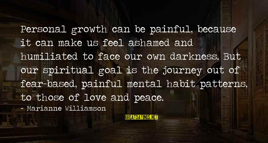 Love And Growth Sayings By Marianne Williamson: Personal growth can be painful, because it can make us feel ashamed and humiliated to