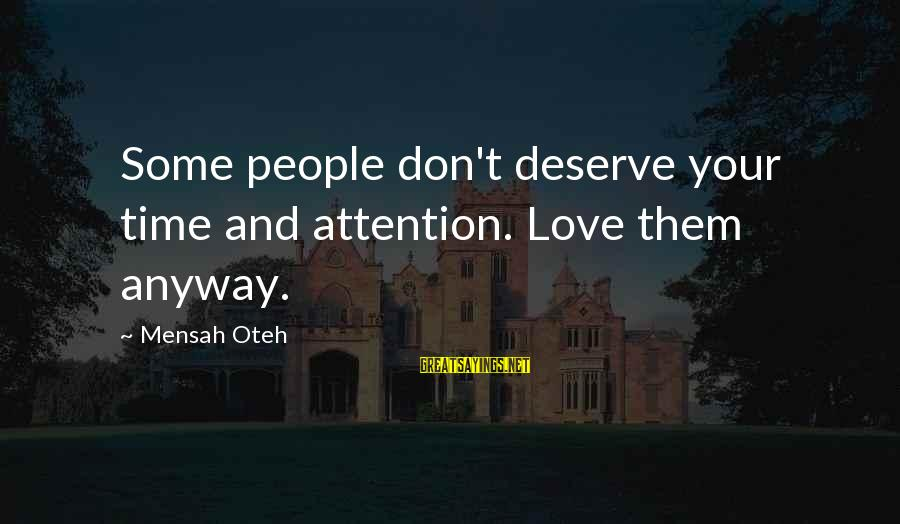 Love And Growth Sayings By Mensah Oteh: Some people don't deserve your time and attention. Love them anyway.