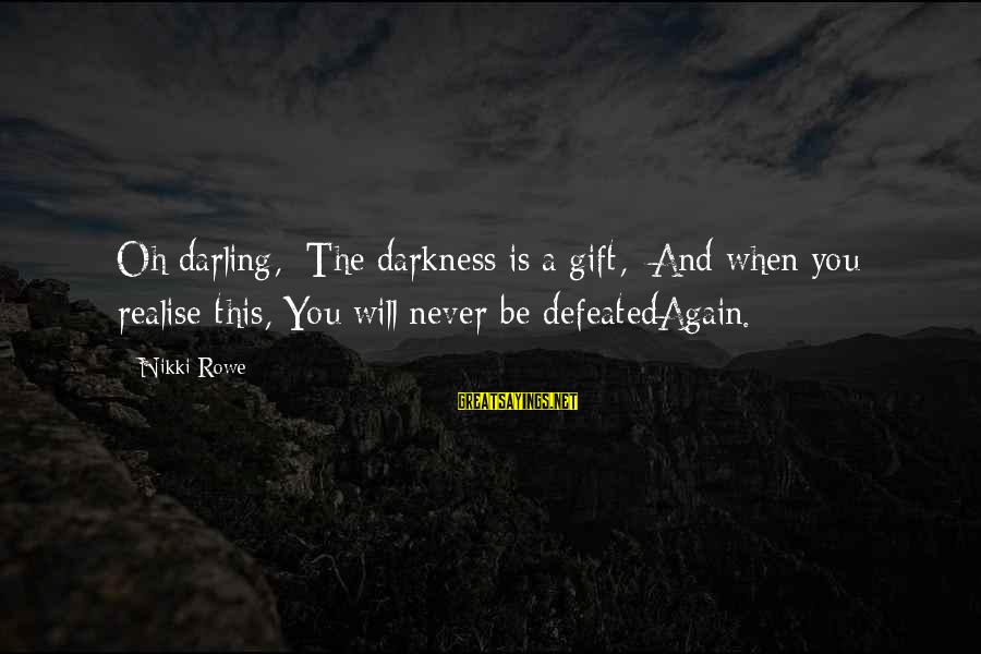 Love And Growth Sayings By Nikki Rowe: Oh darling, The darkness is a gift, And when you realise this, You will never