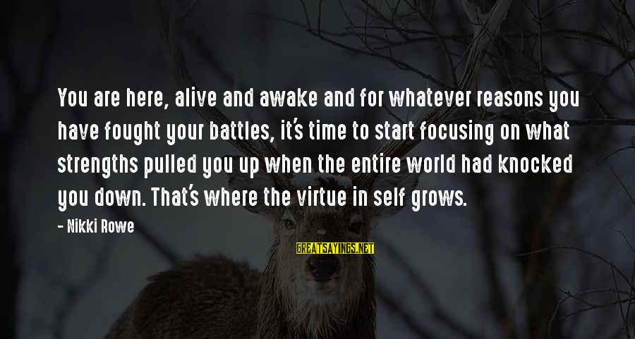 Love And Growth Sayings By Nikki Rowe: You are here, alive and awake and for whatever reasons you have fought your battles,