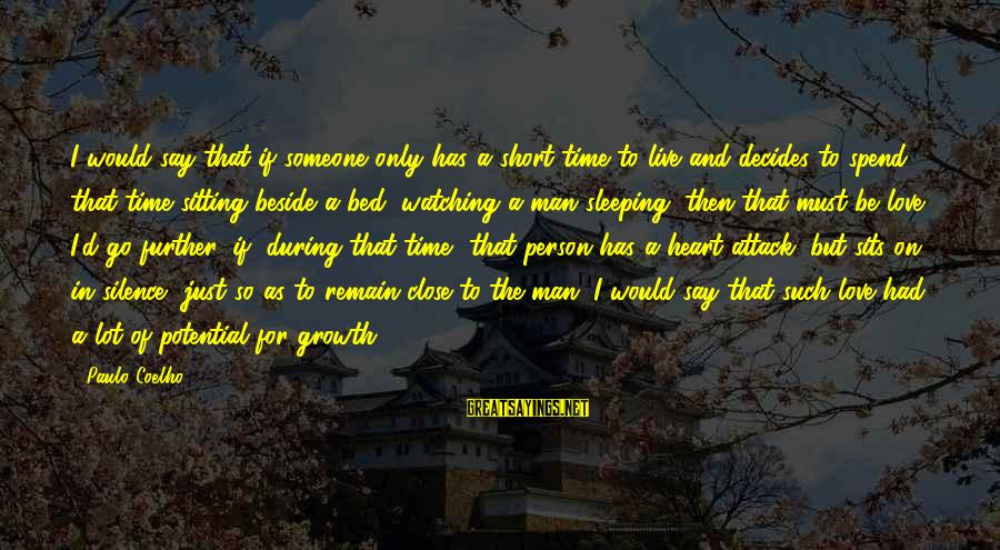 Love And Growth Sayings By Paulo Coelho: I would say that if someone only has a short time to live and decides