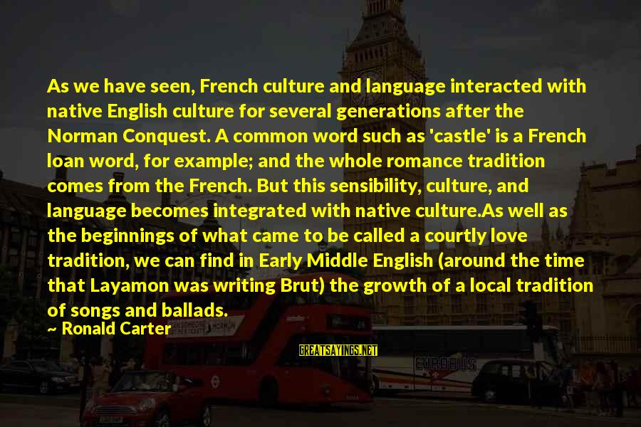 Love And Growth Sayings By Ronald Carter: As we have seen, French culture and language interacted with native English culture for several