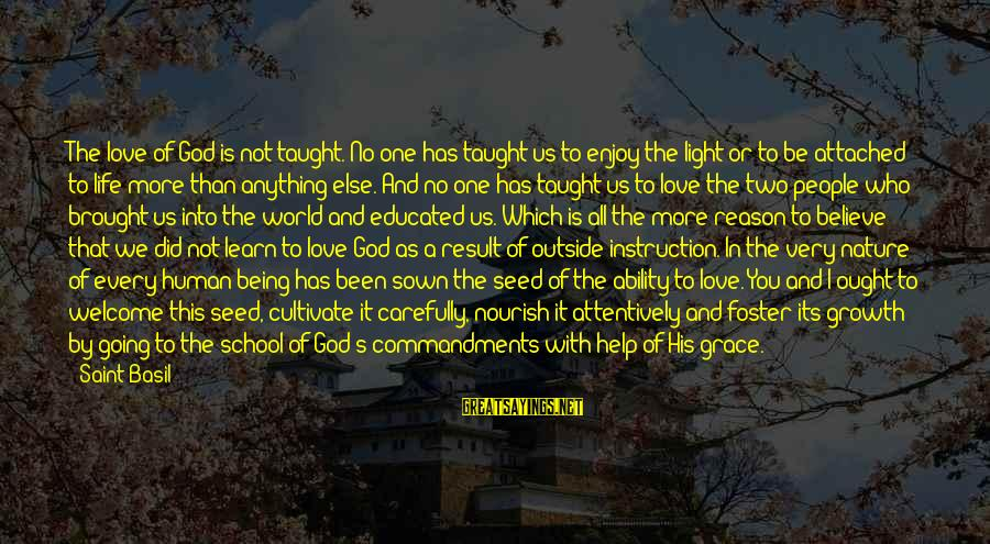 Love And Growth Sayings By Saint Basil: The love of God is not taught. No one has taught us to enjoy the