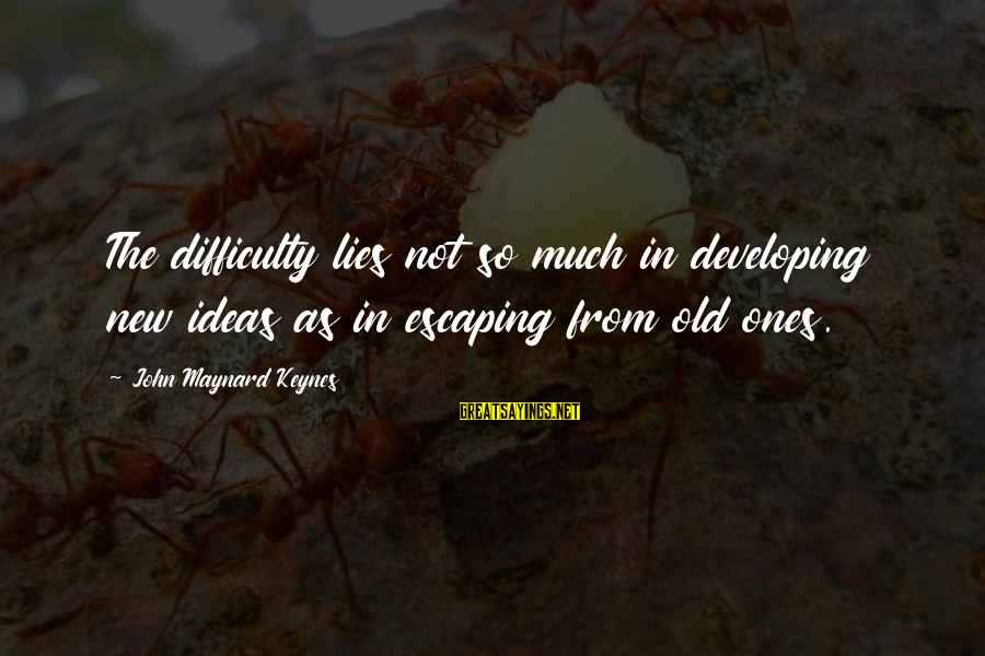 Love And Marriage From The Bible Sayings By John Maynard Keynes: The difficulty lies not so much in developing new ideas as in escaping from old