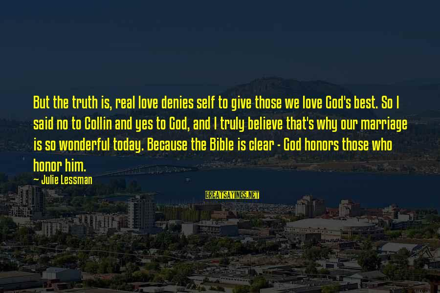 Love And Marriage From The Bible Sayings By Julie Lessman: But the truth is, real love denies self to give those we love God's best.