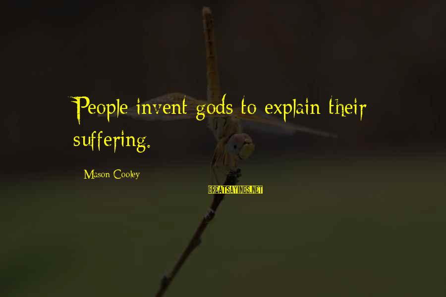 Love And Marriage From The Bible Sayings By Mason Cooley: People invent gods to explain their suffering.