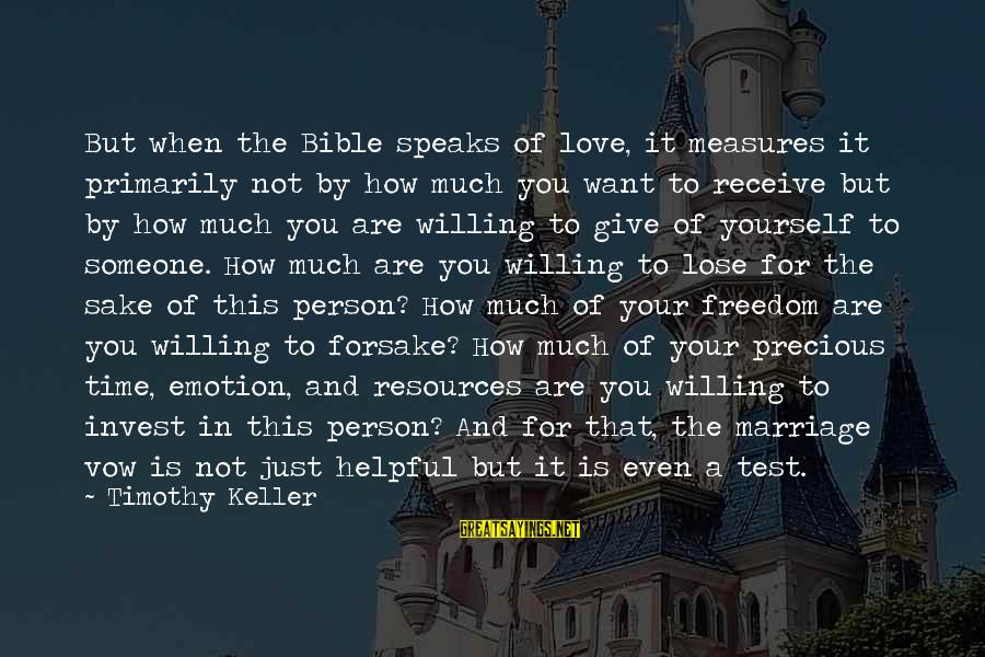 Love And Marriage From The Bible Sayings By Timothy Keller: But when the Bible speaks of love, it measures it primarily not by how much