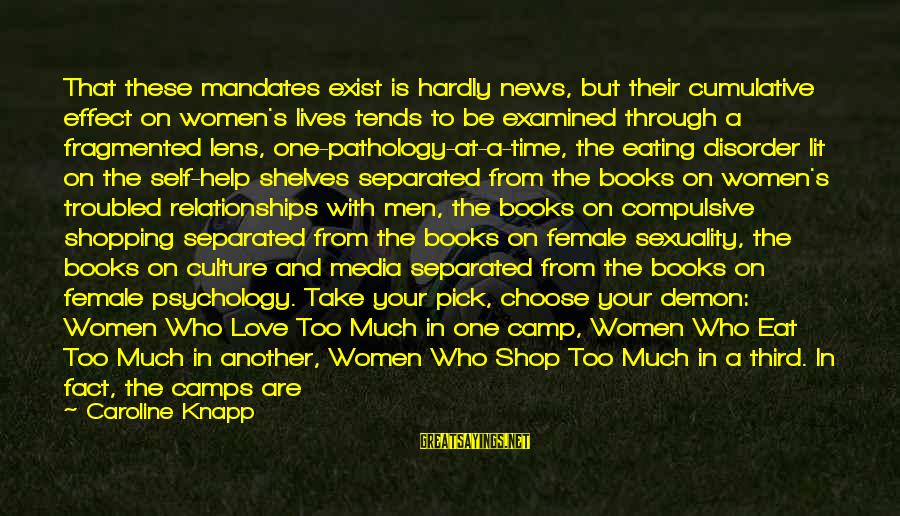 Love And Sexuality Sayings By Caroline Knapp: That these mandates exist is hardly news, but their cumulative effect on women's lives tends