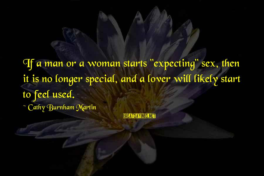 """Love And Sexuality Sayings By Cathy Burnham Martin: If a man or a woman starts """"expecting"""" sex, then it is no longer special,"""