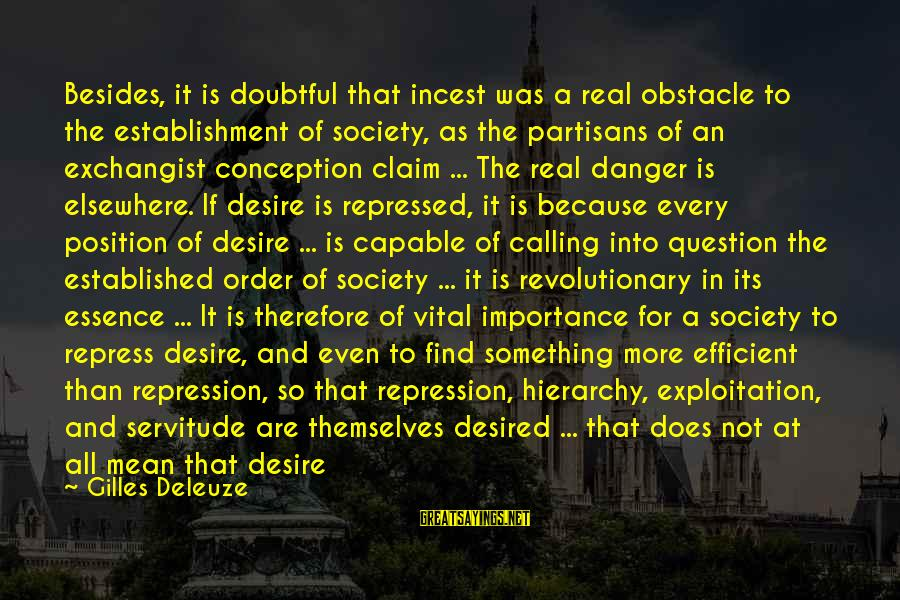 Love And Sexuality Sayings By Gilles Deleuze: Besides, it is doubtful that incest was a real obstacle to the establishment of society,