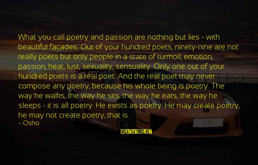 Love And Sexuality Sayings By Osho: What you call poetry and passion are nothing but lies - with beautiful facades. Out