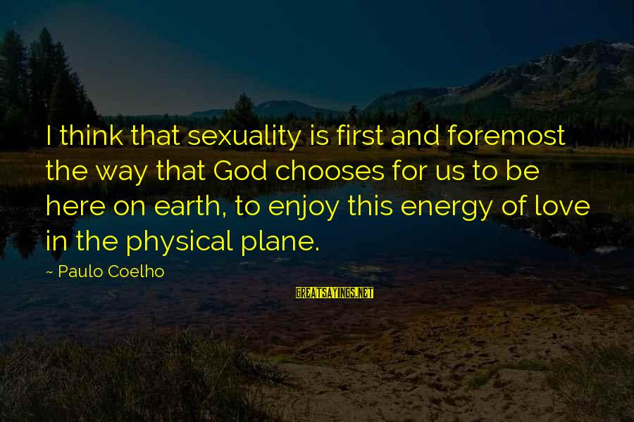 Love And Sexuality Sayings By Paulo Coelho: I think that sexuality is first and foremost the way that God chooses for us