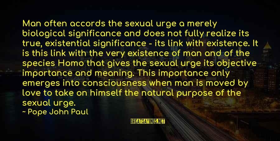 Love And Sexuality Sayings By Pope John Paul: Man often accords the sexual urge a merely biological significance and does not fully realize