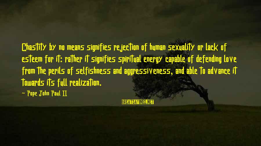 Love And Sexuality Sayings By Pope John Paul II: Chastity by no means signifies rejection of human sexuality or lack of esteem for it:
