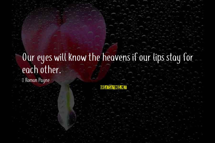 Love And Sexuality Sayings By Roman Payne: Our eyes will know the heavens if our lips stay for each other.