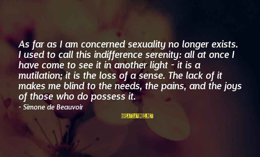 Love And Sexuality Sayings By Simone De Beauvoir: As far as I am concerned sexuality no longer exists. I used to call this
