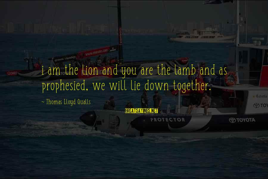 Love And Sexuality Sayings By Thomas Lloyd Qualls: i am the lion and you are the lamb and as prophesied, we will lie