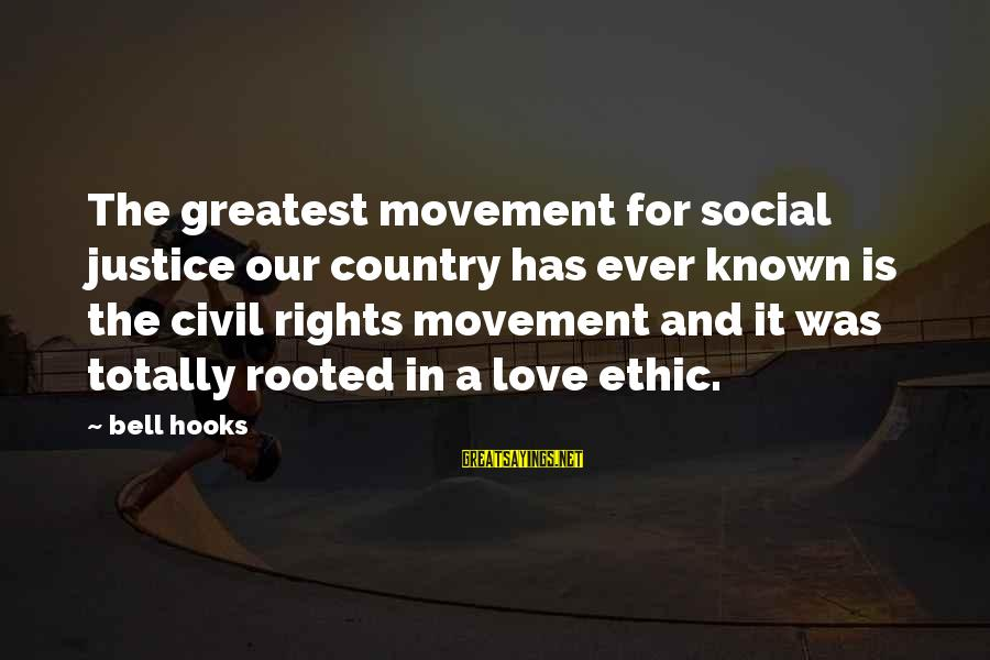 Love And Social Justice Sayings By Bell Hooks: The greatest movement for social justice our country has ever known is the civil rights