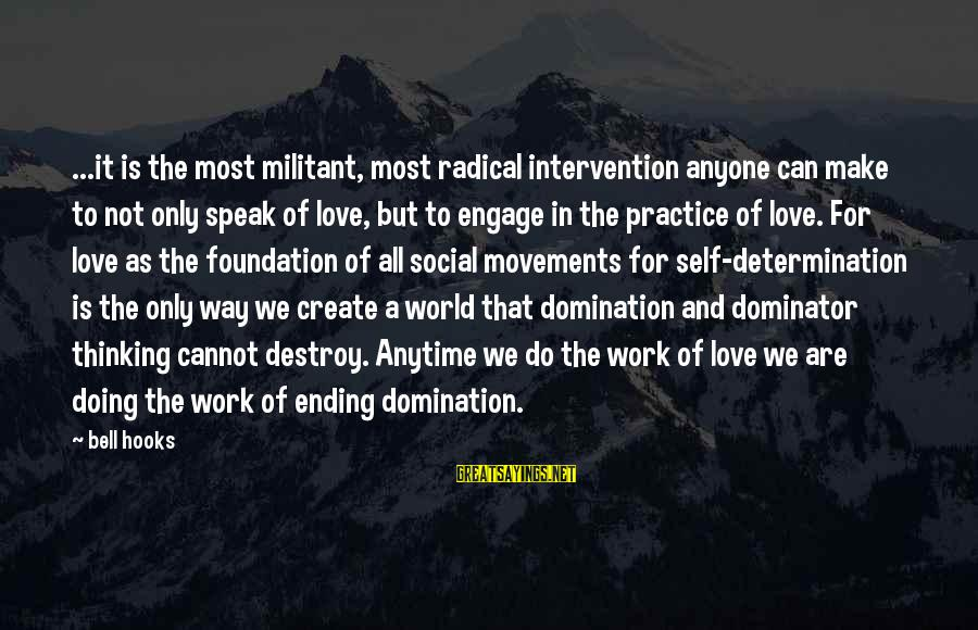 Love And Social Justice Sayings By Bell Hooks: ...it is the most militant, most radical intervention anyone can make to not only speak