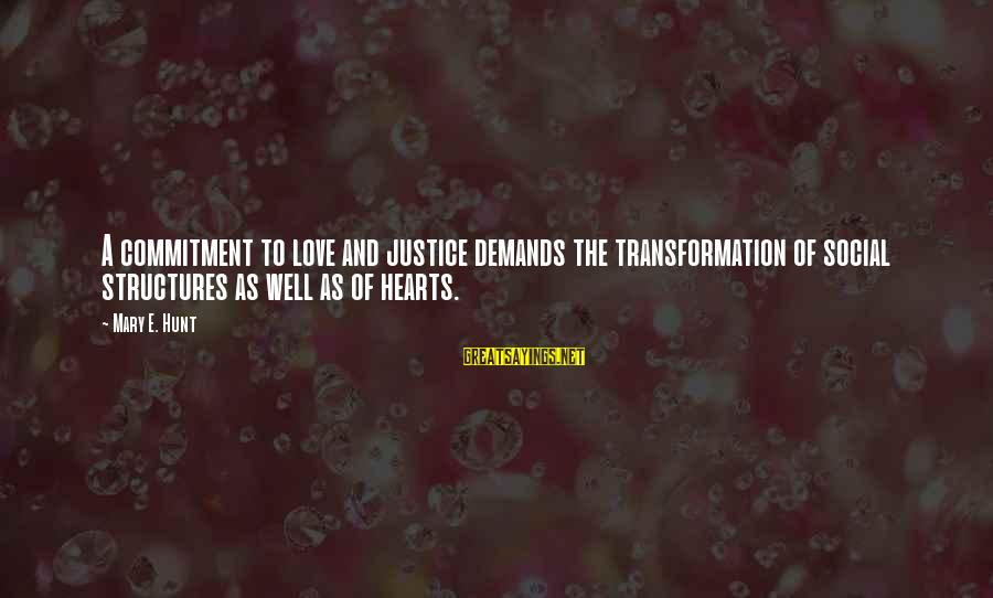 Love And Social Justice Sayings By Mary E. Hunt: A commitment to love and justice demands the transformation of social structures as well as