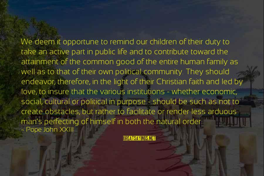 Love And Social Justice Sayings By Pope John XXIII: We deem it opportune to remind our children of their duty to take an active