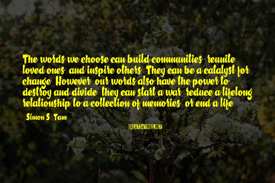Love And Social Justice Sayings By Simon S. Tam: The words we choose can build communities, reunite loved ones, and inspire others. They can
