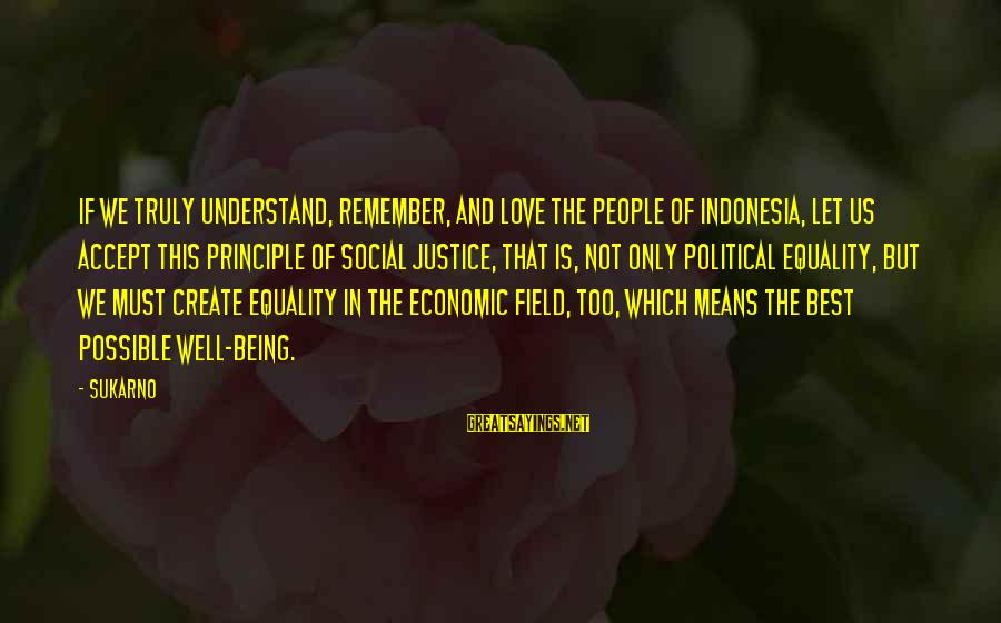 Love And Social Justice Sayings By Sukarno: If we truly understand, remember, and love the people of Indonesia, let us accept this