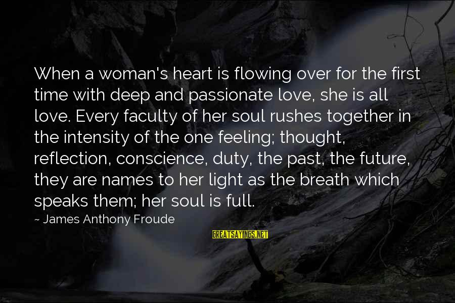 Love And The Future Sayings By James Anthony Froude: When a woman's heart is flowing over for the first time with deep and passionate