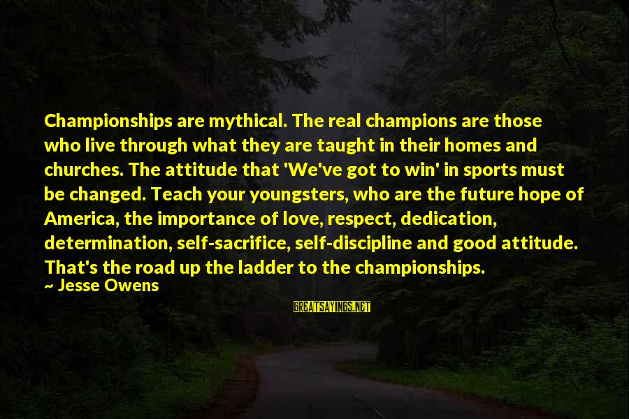 Love And The Future Sayings By Jesse Owens: Championships are mythical. The real champions are those who live through what they are taught