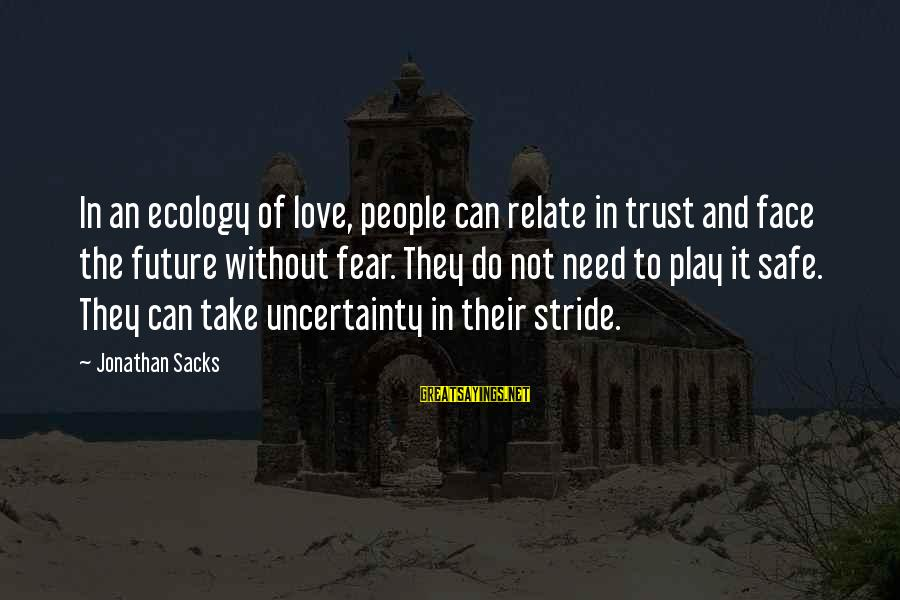 Love And The Future Sayings By Jonathan Sacks: In an ecology of love, people can relate in trust and face the future without