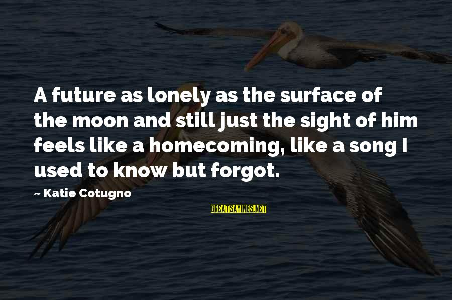 Love And The Future Sayings By Katie Cotugno: A future as lonely as the surface of the moon and still just the sight