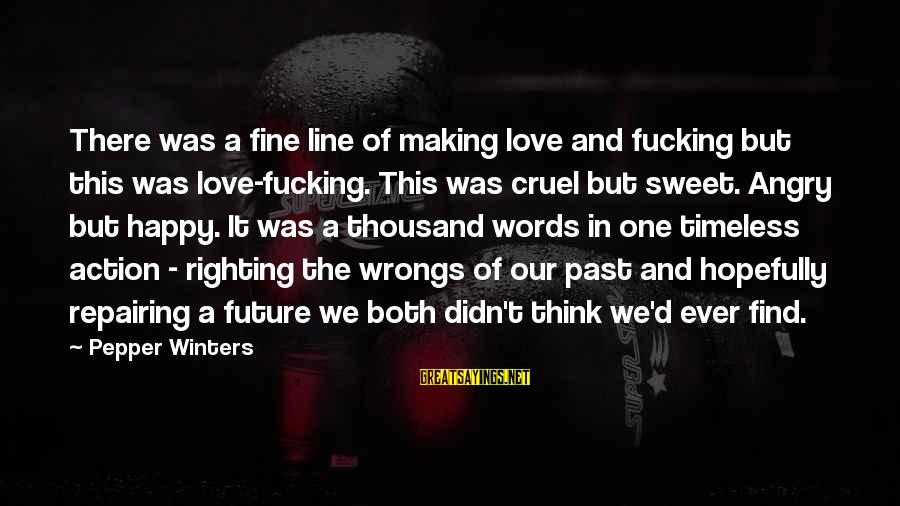 Love And The Future Sayings By Pepper Winters: There was a fine line of making love and fucking but this was love-fucking. This