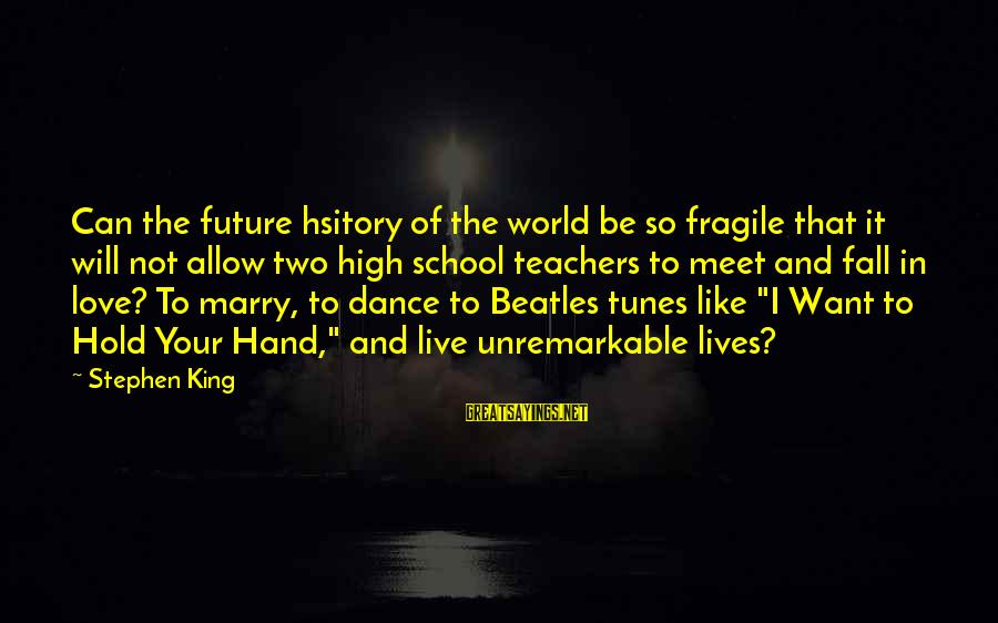 Love And The Future Sayings By Stephen King: Can the future hsitory of the world be so fragile that it will not allow