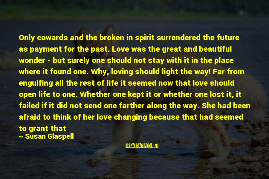 Love And The Future Sayings By Susan Glaspell: Only cowards and the broken in spirit surrendered the future as payment for the past.