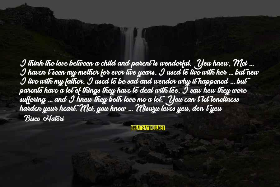 Love Between Parents Sayings By Bisco Hatori: I think the love between a child and parent is wonderful. You know, Mei ...