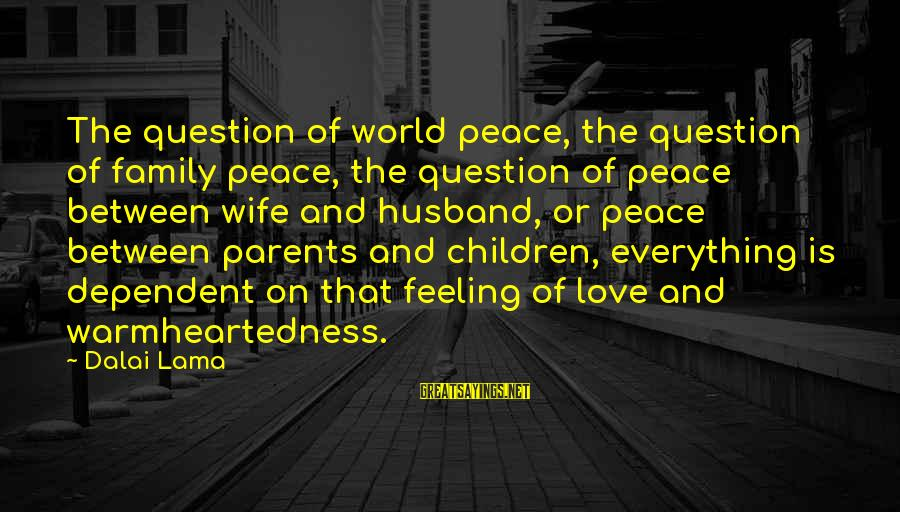 Love Between Parents Sayings By Dalai Lama: The question of world peace, the question of family peace, the question of peace between