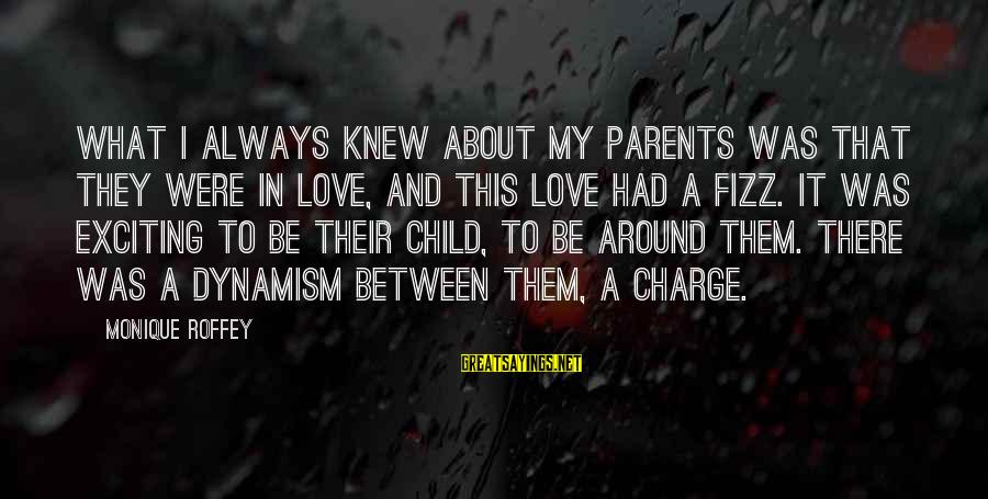 Love Between Parents Sayings By Monique Roffey: What I always knew about my parents was that they were in love, and this