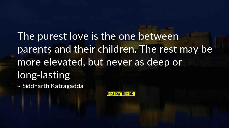 Love Between Parents Sayings By Siddharth Katragadda: The purest love is the one between parents and their children. The rest may be