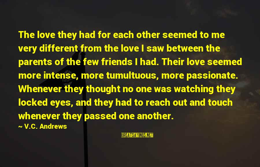 Love Between Parents Sayings By V.C. Andrews: The love they had for each other seemed to me very different from the love