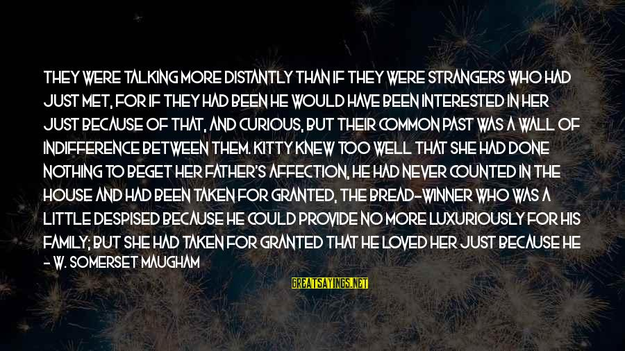 Love Between Parents Sayings By W. Somerset Maugham: They were talking more distantly than if they were strangers who had just met, for