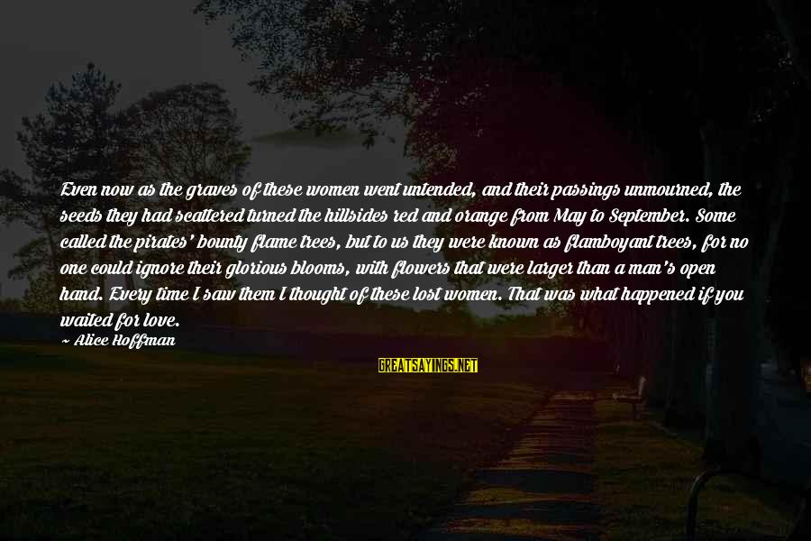 Love Blooms Sayings By Alice Hoffman: Even now as the graves of these women went untended, and their passings unmourned, the
