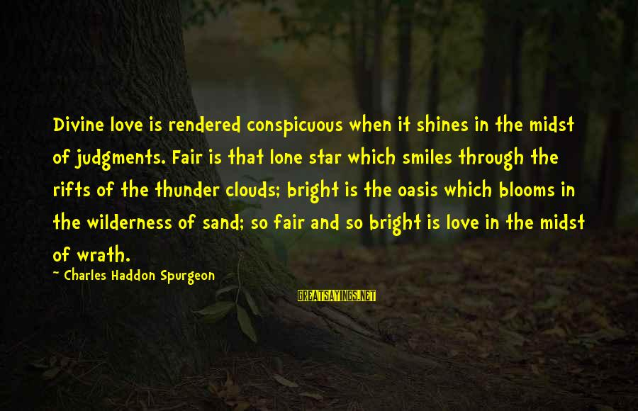 Love Blooms Sayings By Charles Haddon Spurgeon: Divine love is rendered conspicuous when it shines in the midst of judgments. Fair is