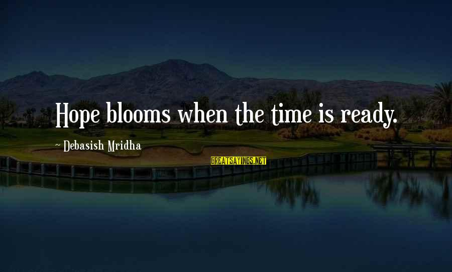 Love Blooms Sayings By Debasish Mridha: Hope blooms when the time is ready.