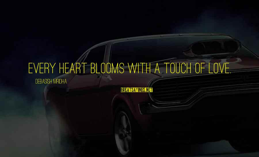Love Blooms Sayings By Debasish Mridha: Every heart blooms with a touch of love.
