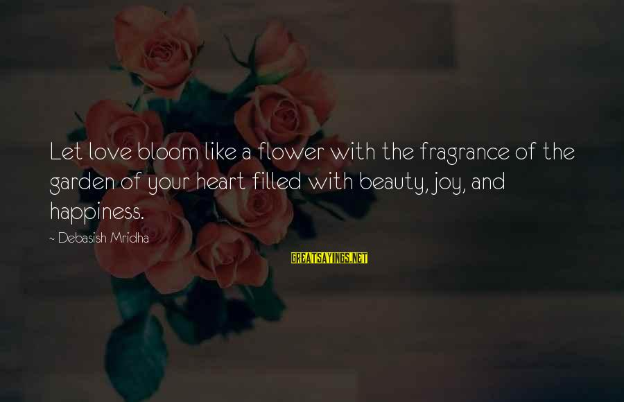 Love Blooms Sayings By Debasish Mridha: Let love bloom like a flower with the fragrance of the garden of your heart