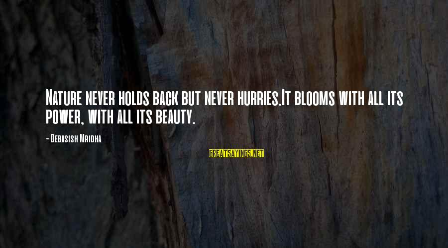 Love Blooms Sayings By Debasish Mridha: Nature never holds back but never hurries.It blooms with all its power, with all its